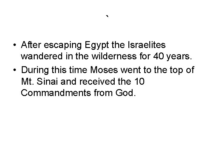 ` • After escaping Egypt the Israelites wandered in the wilderness for 40 years.