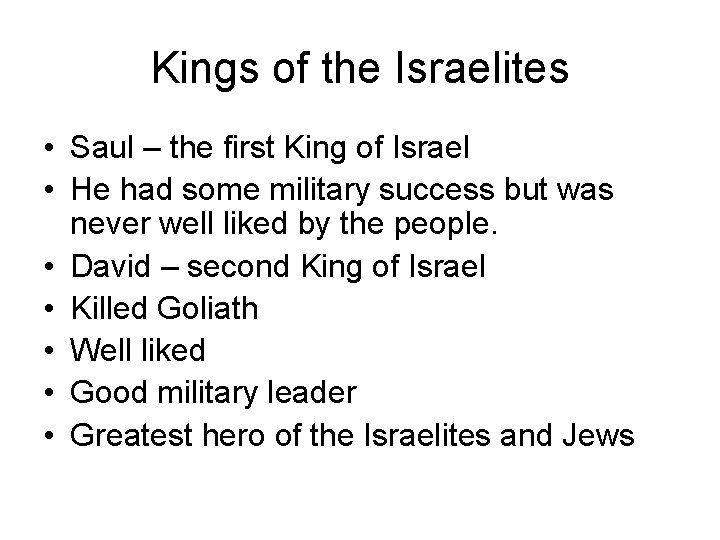 Kings of the Israelites • Saul – the first King of Israel • He