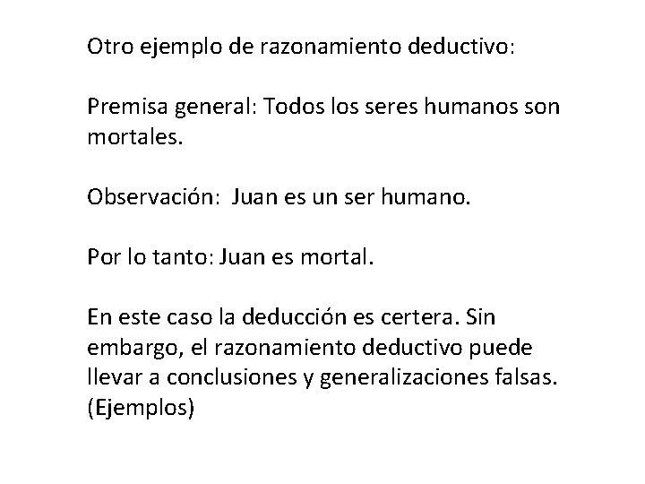Otro ejemplo de razonamiento deductivo: Premisa general: Todos los seres humanos son mortales. Observación: