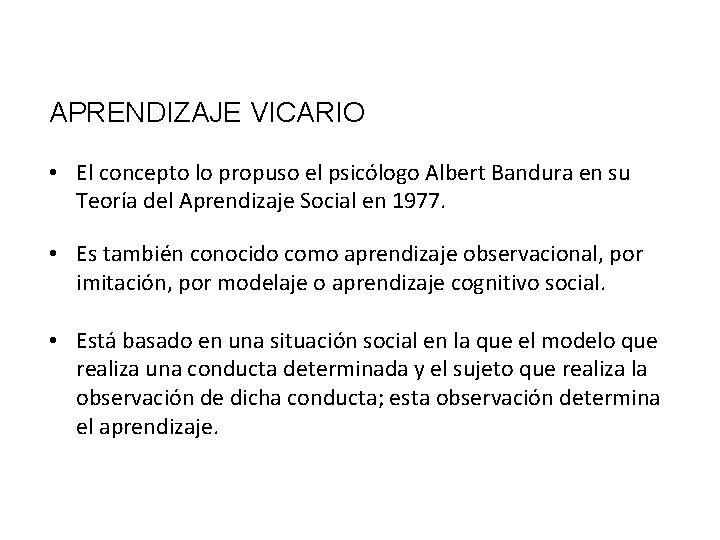 APRENDIZAJE VICARIO • El concepto lo propuso el psicólogo Albert Bandura en su Teoría