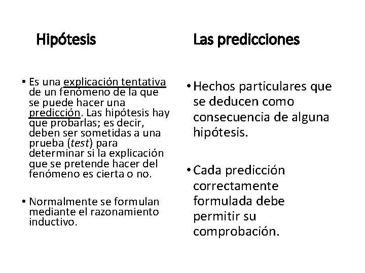 Hipótesis • Es una explicación tentativa de un fenómeno de la que se puede