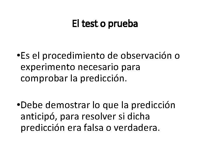 El test o prueba • Es el procedimiento de observación o experimento necesario para