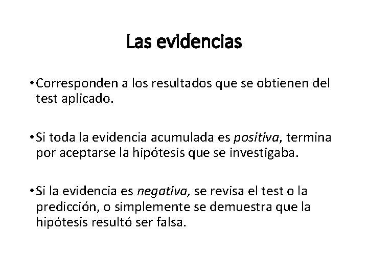 Las evidencias • Corresponden a los resultados que se obtienen del test aplicado. •