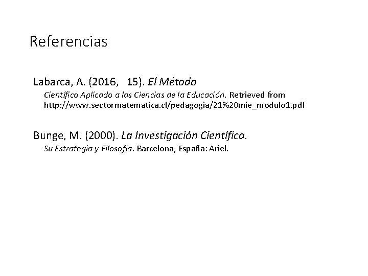 Referencias Labarca, A. (2016, 15). El Método Científico Aplicado a las Ciencias de la