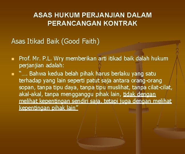 ASAS HUKUM PERJANJIAN DALAM PERANCANGAN KONTRAK Asas Itikad Baik (Good Faith) n n Prof.