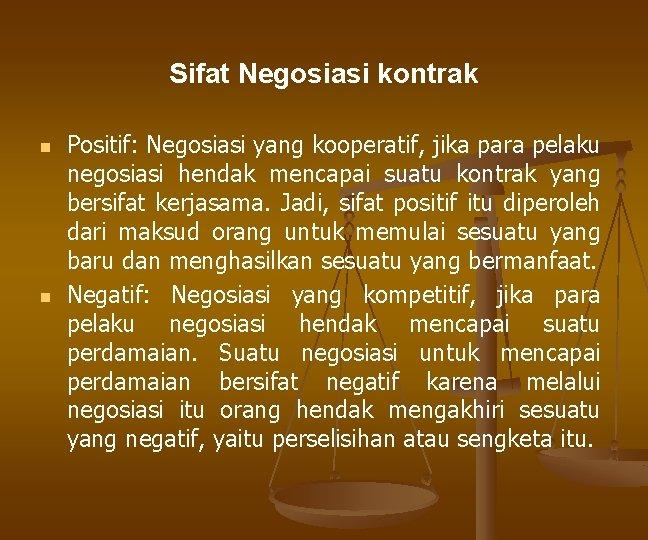 Sifat Negosiasi kontrak n n Positif: Negosiasi yang kooperatif, jika para pelaku negosiasi hendak