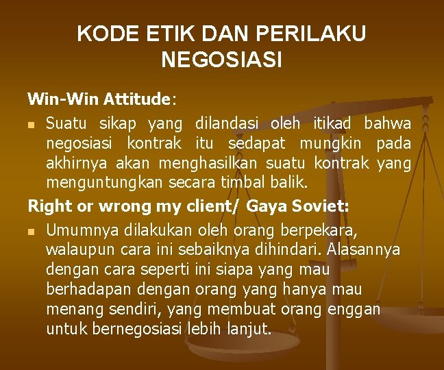 KODE ETIK DAN PERILAKU NEGOSIASI Win-Win Attitude: n Suatu sikap yang dilandasi oleh itikad