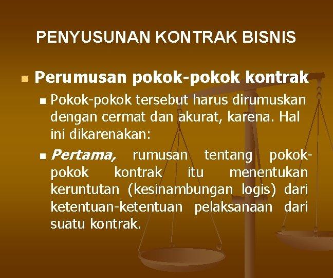 PENYUSUNAN KONTRAK BISNIS n Perumusan pokok-pokok kontrak Pokok-pokok tersebut harus dirumuskan dengan cermat dan