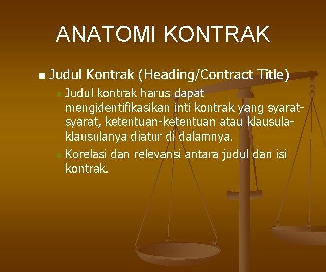 ANATOMI KONTRAK n Judul Kontrak (Heading/Contract Title) Judul kontrak harus dapat mengidentifikasikan inti kontrak