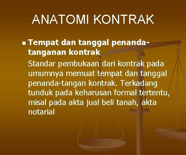 ANATOMI KONTRAK n Tempat dan tanggal penandatanganan kontrak Standar pembukaan dari kontrak pada umumnya
