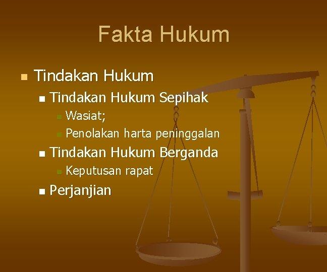 Fakta Hukum n Tindakan Hukum Sepihak Wasiat; n Penolakan harta peninggalan n n Tindakan