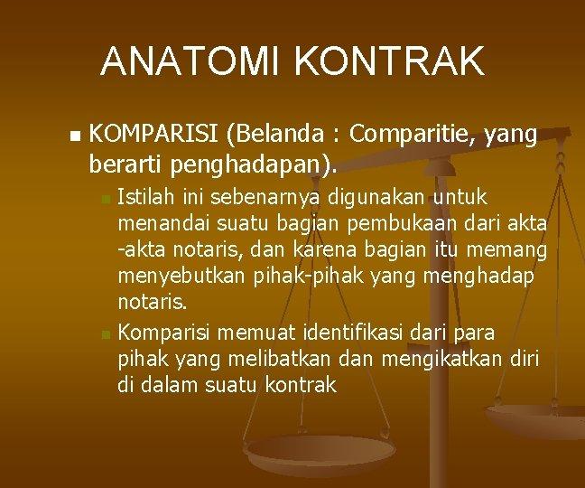 ANATOMI KONTRAK n KOMPARISI (Belanda : Comparitie, yang berarti penghadapan). Istilah ini sebenarnya digunakan