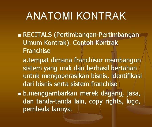 ANATOMI KONTRAK RECITALS (Pertimbangan-Pertimbangan Umum Kontrak). Contoh Kontrak Franchise a. tempat dimana franchisor membangun