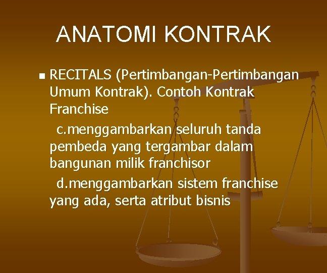 ANATOMI KONTRAK n RECITALS (Pertimbangan-Pertimbangan Umum Kontrak). Contoh Kontrak Franchise c. menggambarkan seluruh tanda