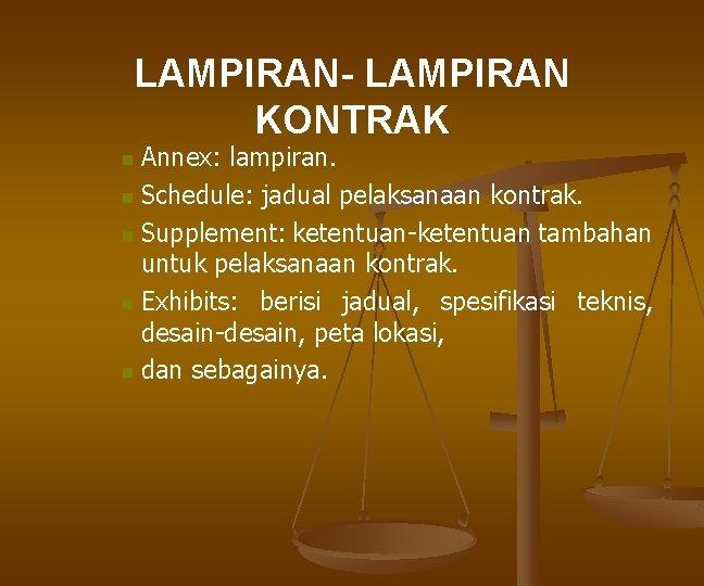 LAMPIRAN- LAMPIRAN KONTRAK Annex: lampiran. n Schedule: jadual pelaksanaan kontrak. n Supplement: ketentuan-ketentuan tambahan