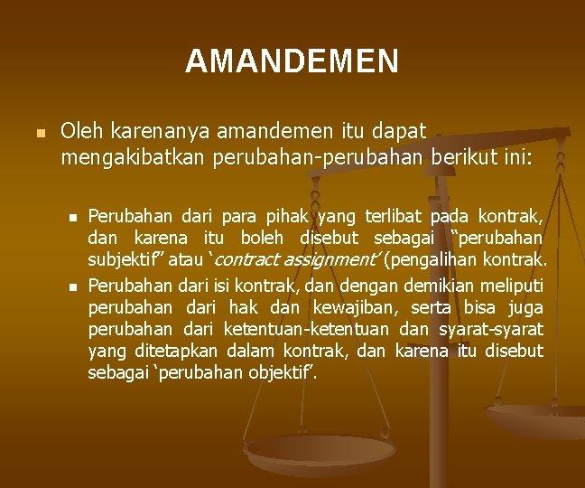 AMANDEMEN n Oleh karenanya amandemen itu dapat mengakibatkan perubahan-perubahan berikut ini: n n Perubahan