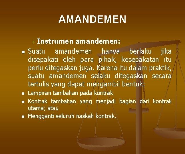 AMANDEMEN Instrumen amandemen: Suatu amandemen hanya berlaku jika disepakati oleh para pihak, kesepakatan itu