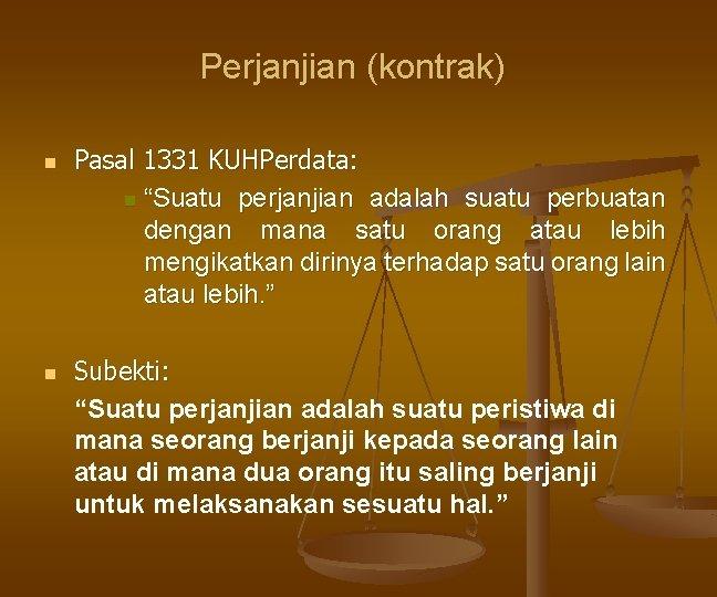 """Perjanjian (kontrak) n n Pasal 1331 KUHPerdata: n """"Suatu perjanjian adalah suatu perbuatan dengan"""