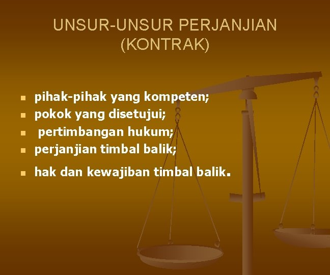 UNSUR-UNSUR PERJANJIAN (KONTRAK) n pihak-pihak yang kompeten; pokok yang disetujui; pertimbangan hukum; perjanjian timbal