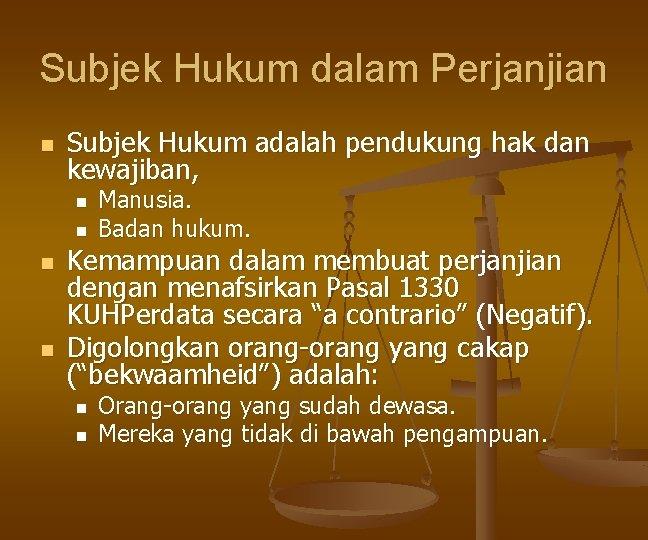 Subjek Hukum dalam Perjanjian n Subjek Hukum adalah pendukung hak dan kewajiban, n n