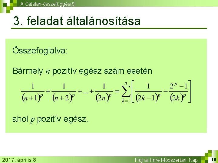 A Catalan-összefüggésről 3. feladat általánosítása Összefoglalva: Bármely n pozitív egész szám esetén ahol p
