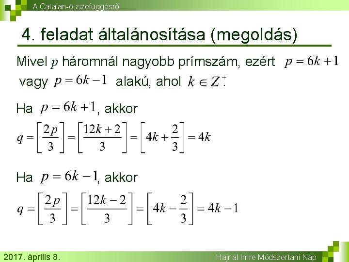 A Catalan-összefüggésről 4. feladat általánosítása (megoldás) Mivel p háromnál nagyobb prímszám, ezért vagy alakú,