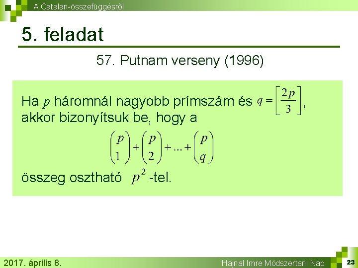 A Catalan-összefüggésről 5. feladat 57. Putnam verseny (1996) Ha p háromnál nagyobb prímszám és
