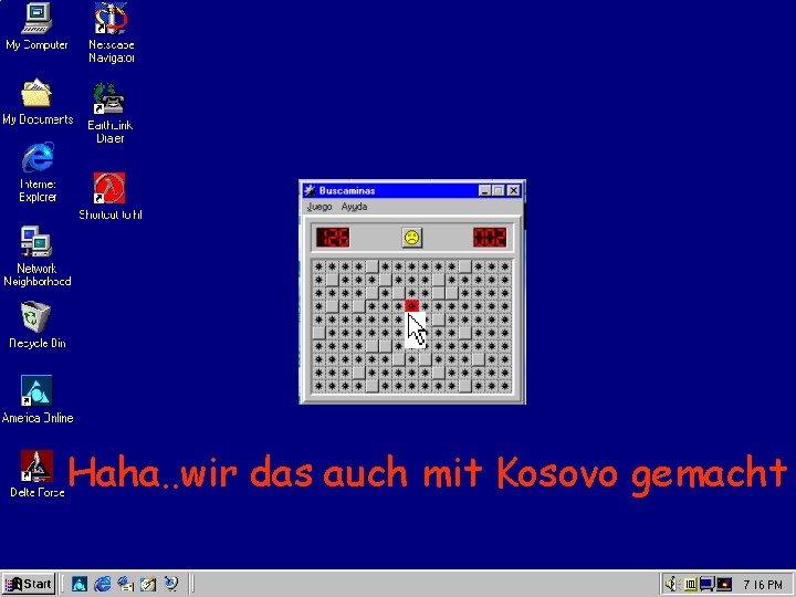 Haha. . wir das auch mit Kosovo gemacht