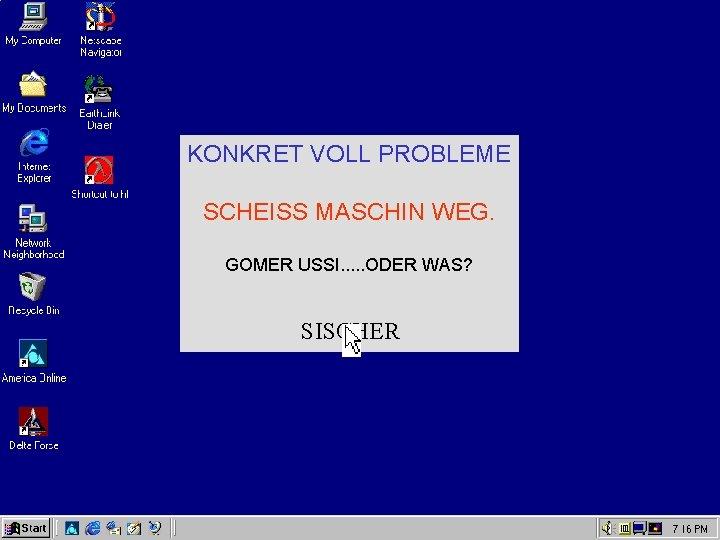 KONKRET VOLL PROBLEME SCHEISS MASCHIN WEG. GOMER USSI. . . ODER WAS? SISCHER