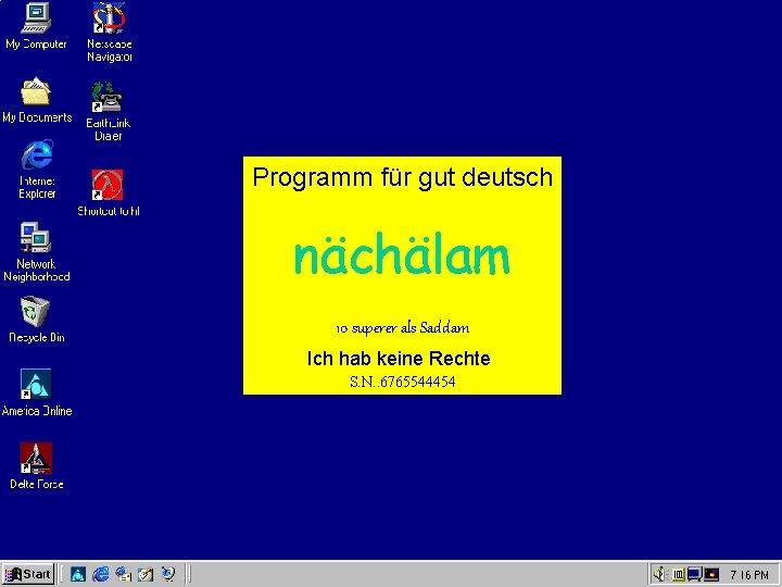 Programm für gut deutsch nächälam 10 superer als Saddam Ich hab keine Rechte S.
