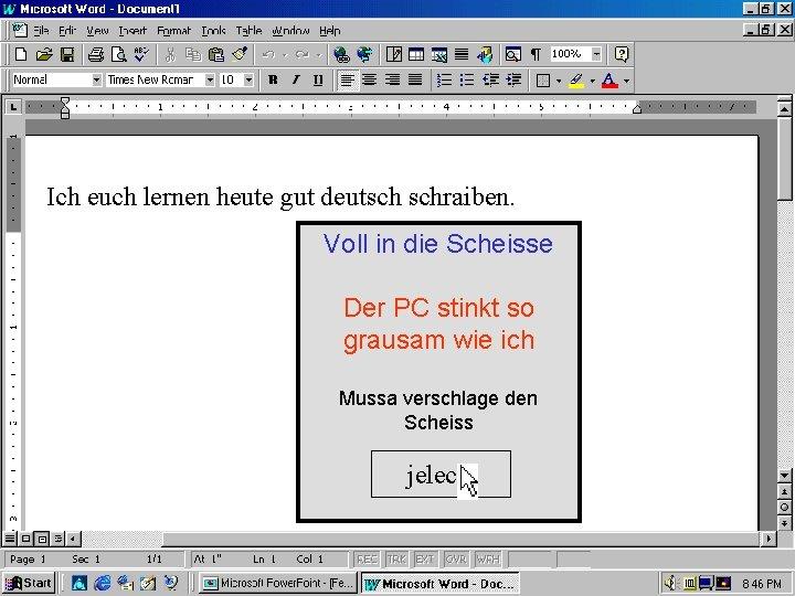 Ich euch lernen heute gut deutsch schraiben. Voll in die Scheisse Der PC stinkt