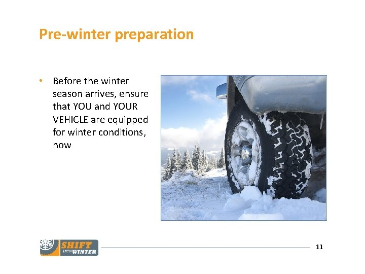 Pre-winter preparation • Before the winter season arrives, ensure that YOU and YOUR VEHICLE