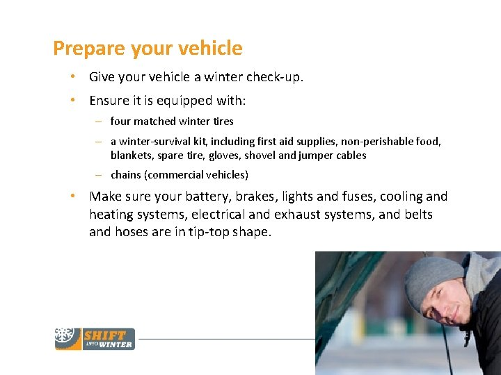 Prepare your vehicle • Give your vehicle a winter check-up. • Ensure it is