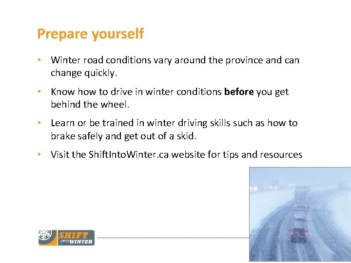 Prepare yourself • Winter road conditions vary around the province and can change quickly.