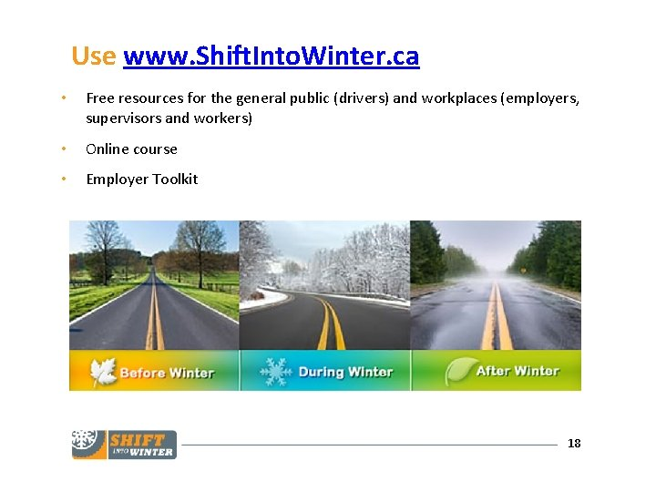 Use www. Shift. Into. Winter. ca • Free resources for the general public (drivers)