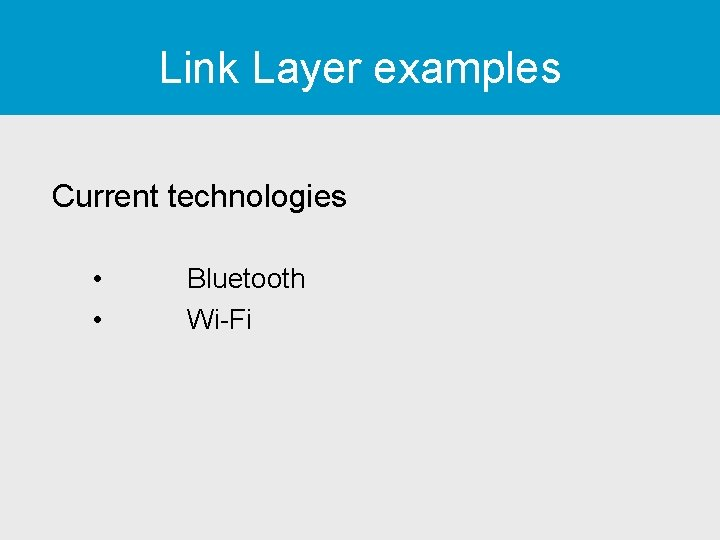 Link Layer examples Current technologies • • Bluetooth Wi-Fi