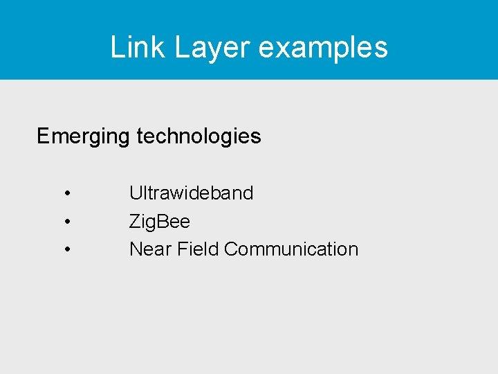 Link Layer examples Emerging technologies • • • Ultrawideband Zig. Bee Near Field Communication