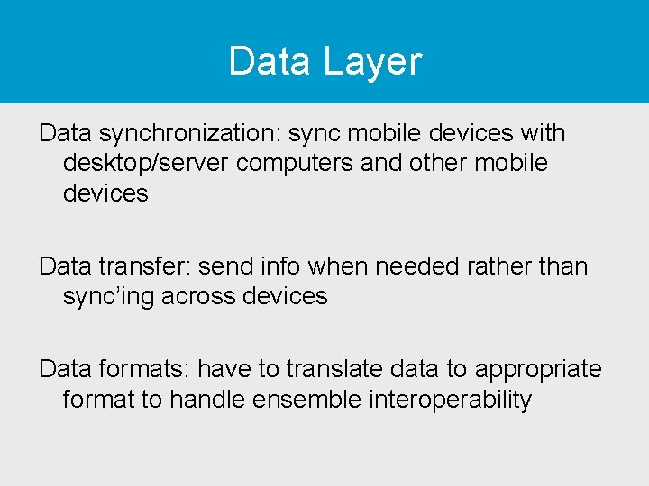 Data Layer Data synchronization: sync mobile devices with desktop/server computers and other mobile devices