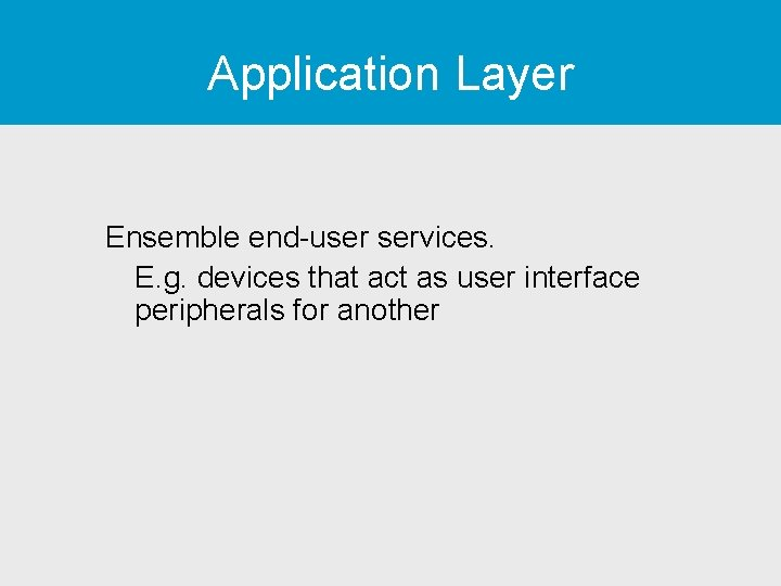 Application Layer Ensemble end-user services. E. g. devices that act as user interface peripherals