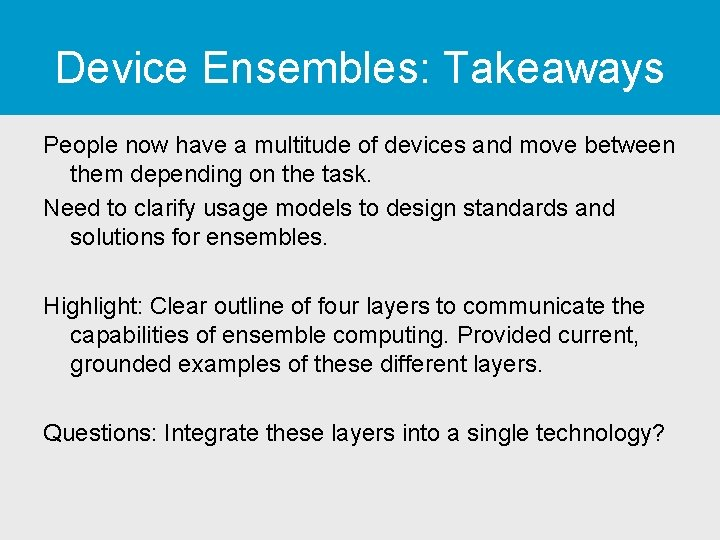 Device Ensembles: Takeaways People now have a multitude of devices and move between them