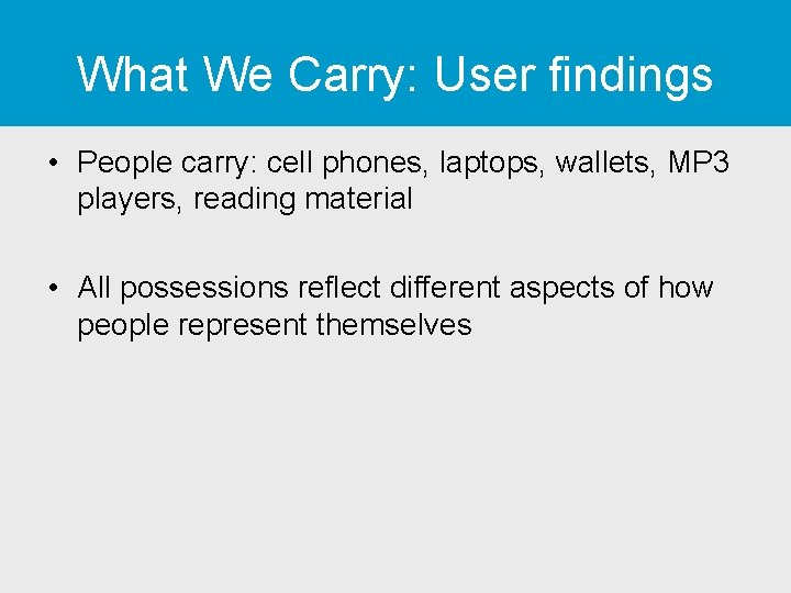 What We Carry: User findings • People carry: cell phones, laptops, wallets, MP 3