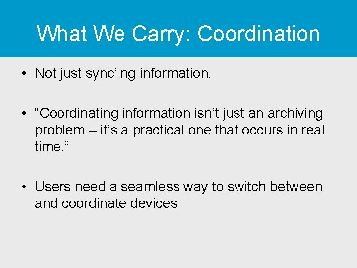 "What We Carry: Coordination • Not just sync'ing information. • ""Coordinating information isn't just"