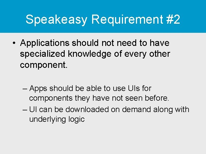 Speakeasy Requirement #2 • Applications should not need to have specialized knowledge of every
