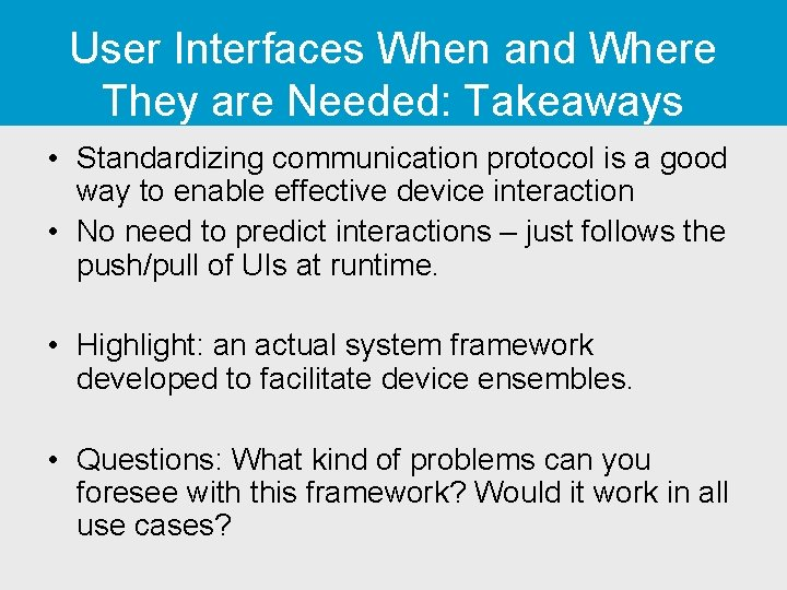 User Interfaces When and Where They are Needed: Takeaways • Standardizing communication protocol is