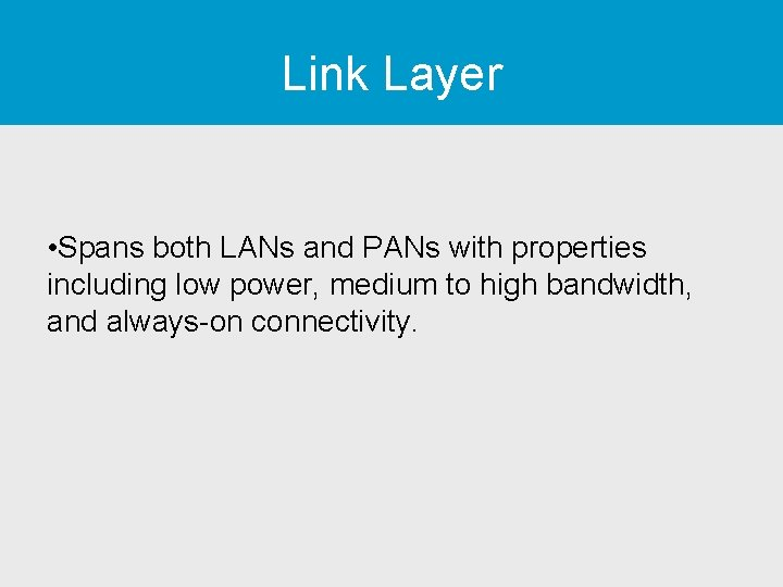 Link Layer • Spans both LANs and PANs with properties including low power, medium