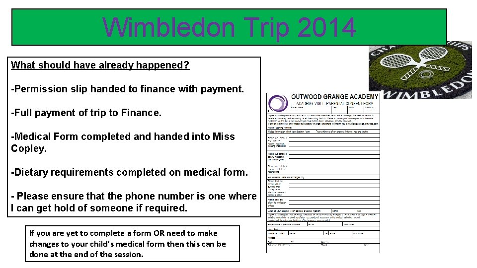 Wimbledon Trip 2014 What should have already happened? -Permission slip handed to finance with