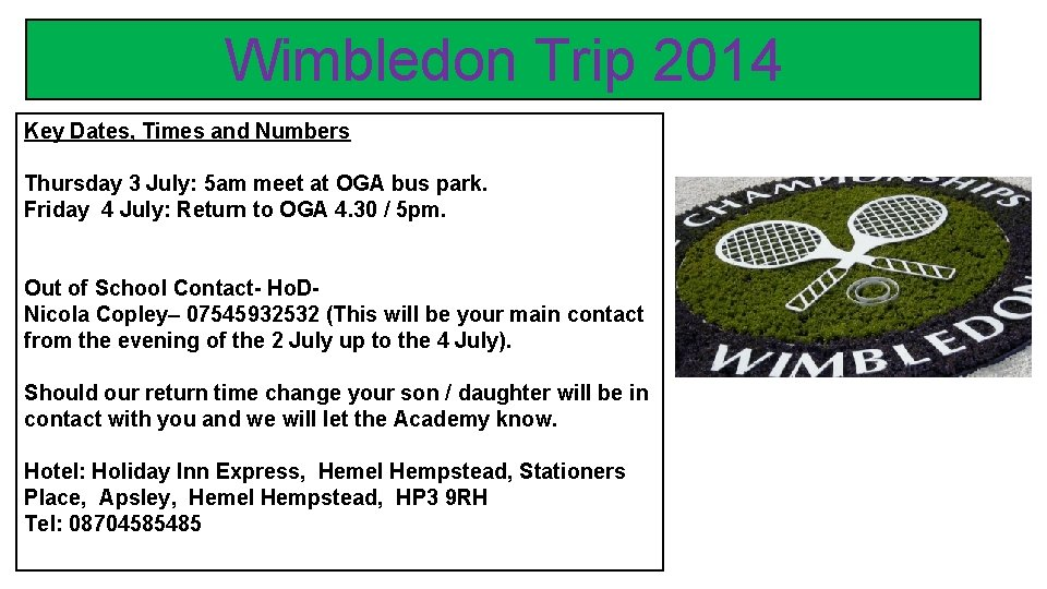 Wimbledon Trip 2014 Key Dates, Times and Numbers Thursday 3 July: 5 am meet