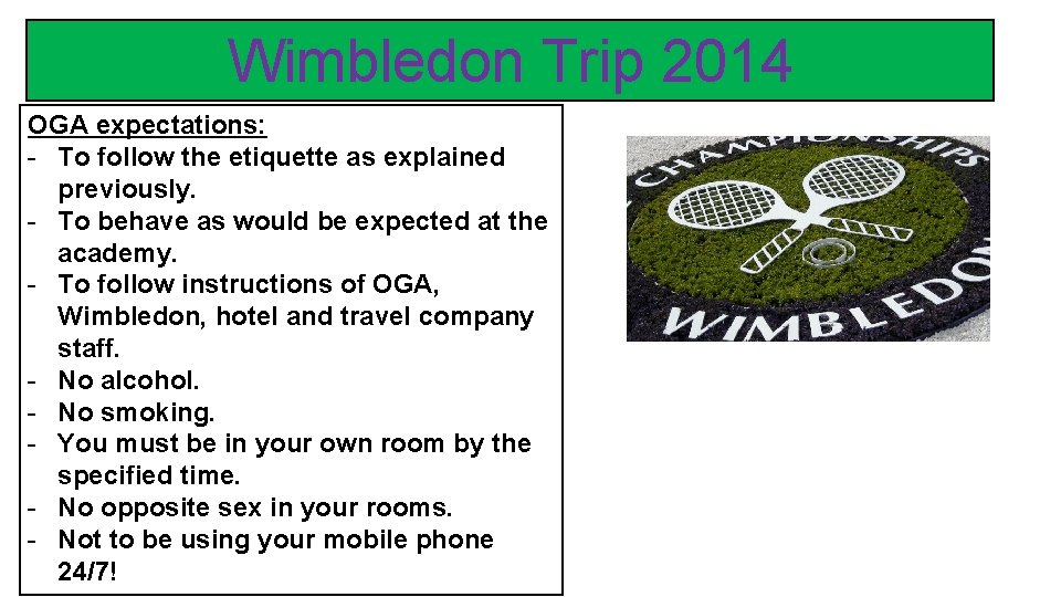 Wimbledon Trip 2014 OGA expectations: - To follow the etiquette as explained previously. -