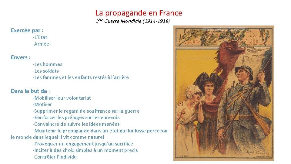 La propagande en France 1ère Guerre Mondiale (1914 -1918) Exercée par : -L'Etat -Armée
