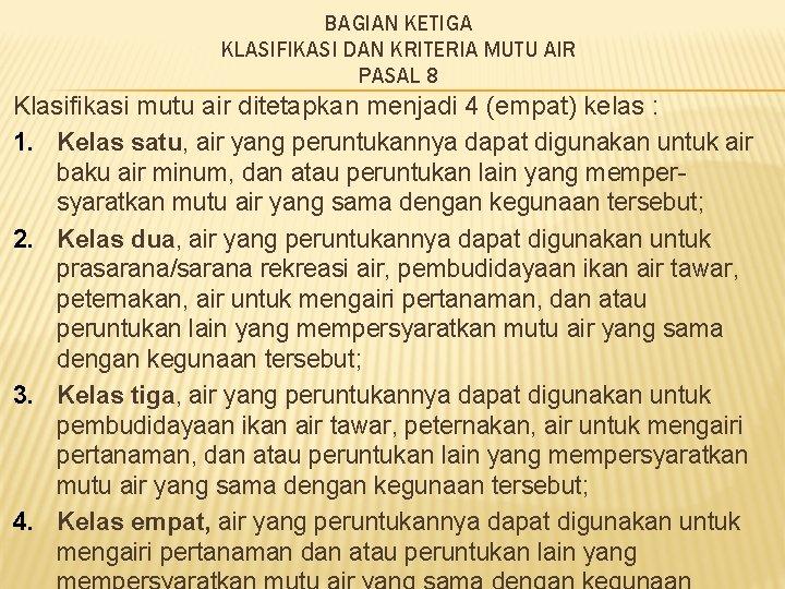 BAGIAN KETIGA KLASIFIKASI DAN KRITERIA MUTU AIR PASAL 8 Klasifikasi mutu air ditetapkan menjadi